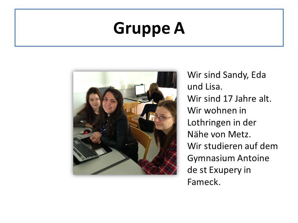 Gruppe A Wir sind Sandy, Eda und Lisa. Wir sind 17 Jahre alt.