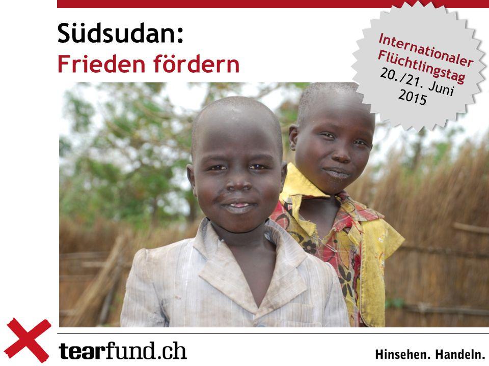 Südsudan: Frieden fördern Internationaler Flüchtlingstag 20./21. Juni 2015