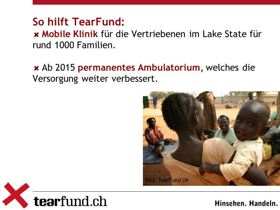 So hilft TearFund: Mobile Klinik für die Vertriebenen im Lake State für rund 1000 Familien.
