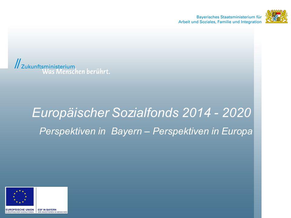 Europäischer Sozialfonds 2014 - 2020 Perspektiven in Bayern – Perspektiven in Europa