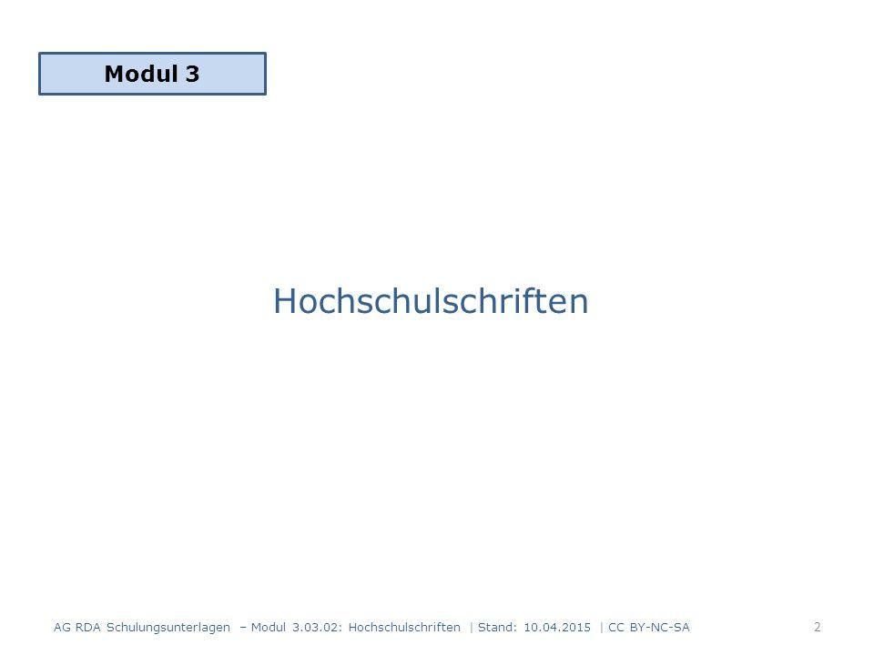 Hochschulschriften Modul 3 2 AG RDA Schulungsunterlagen – Modul 3.03.02: Hochschulschriften | Stand: 10.04.2015 | CC BY-NC-SA