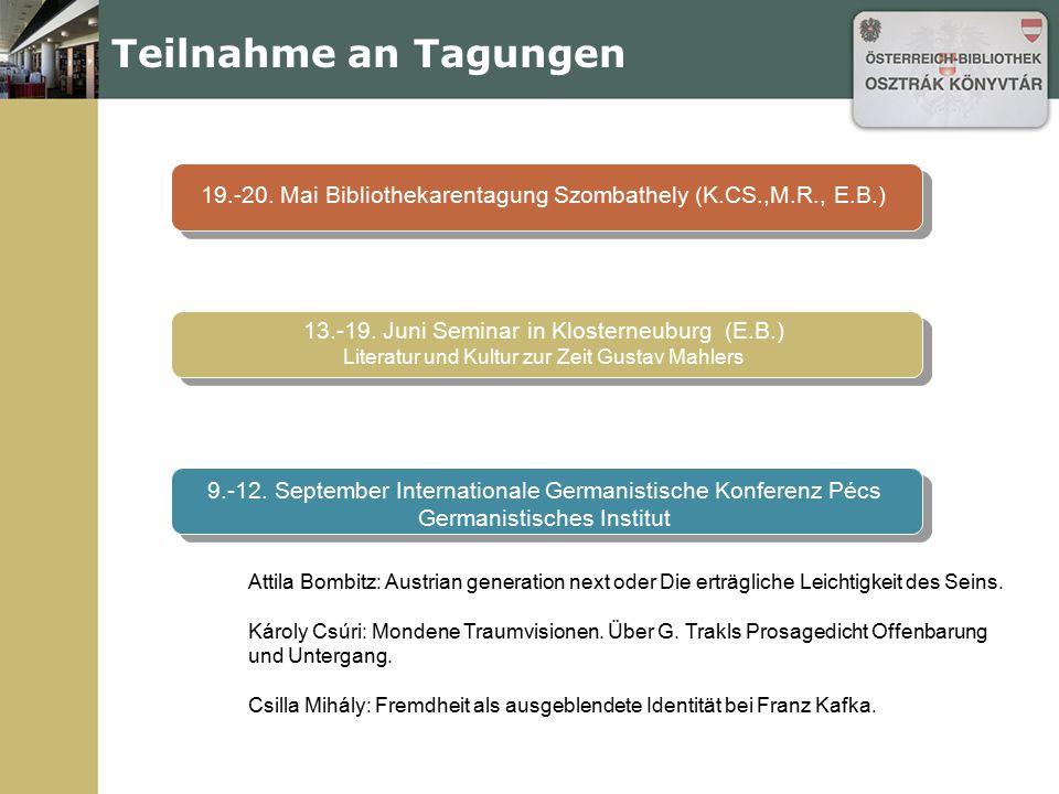 Teilnahme an Tagungen 19.-20. Mai Bibliothekarentagung Szombathely (K.CS.,M.R., E.B.) 13.-19. Juni Seminar in Klosterneuburg (E.B.) Literatur und Kult
