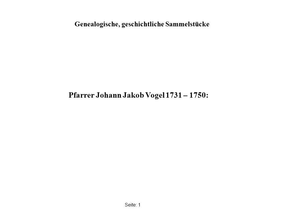 Genealogische, geschichtliche Sammelstücke Seite: 1 Pfarrer Johann Jakob Vogel 1731 – 1750:
