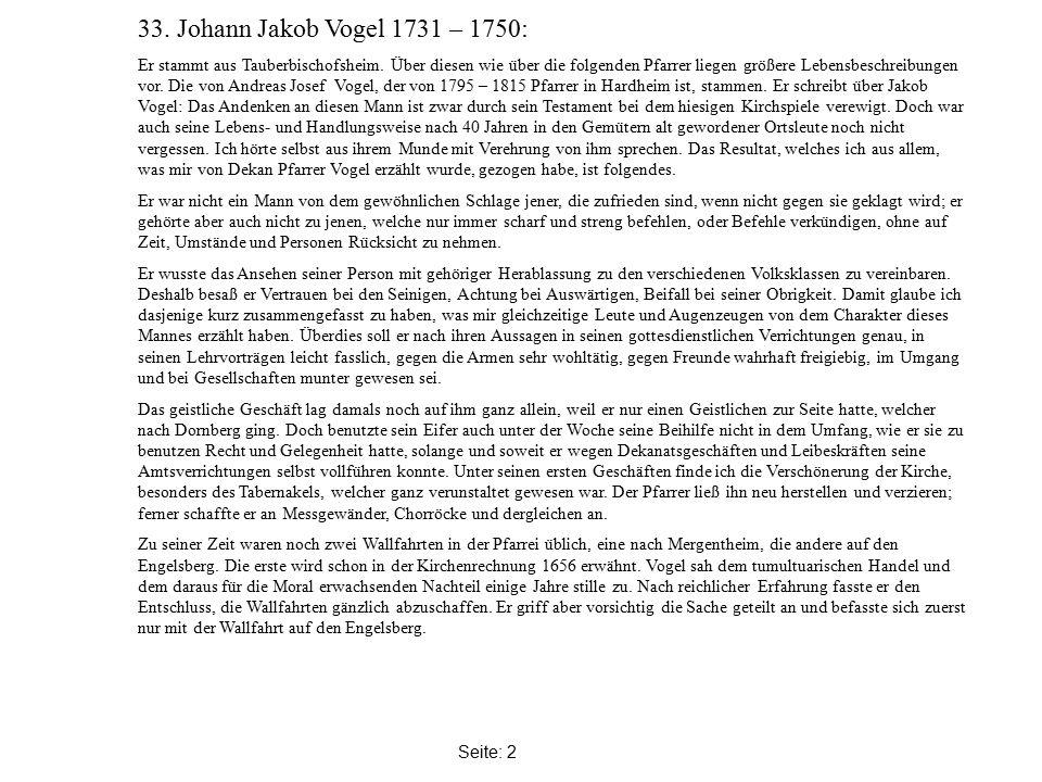 Seite: 2 33. Johann Jakob Vogel 1731 – 1750: Er stammt aus Tauberbischofsheim.