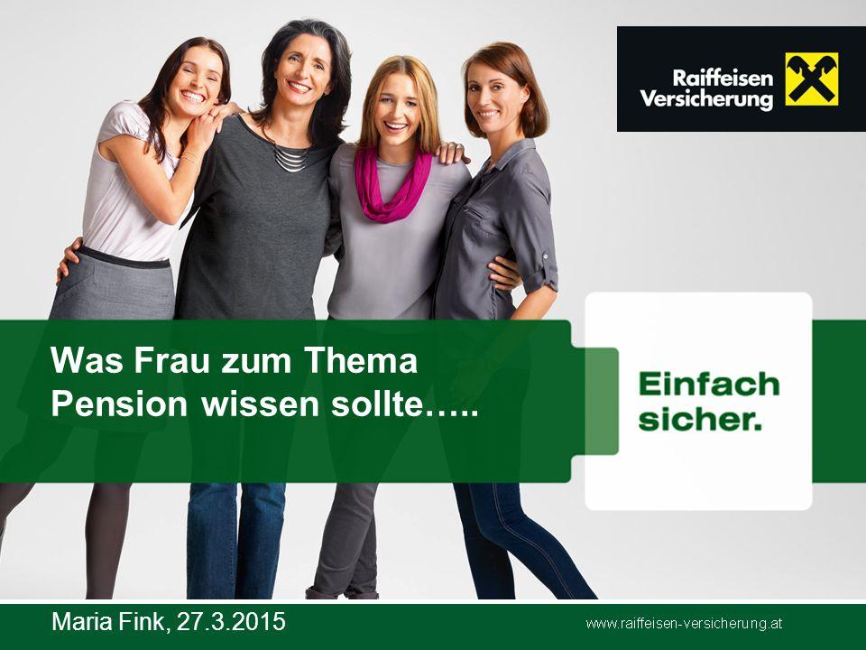 www.raiffeisen-versicherung.at Was Frau zum Thema Pension wissen sollte….. Maria Fink, 27.3.2015