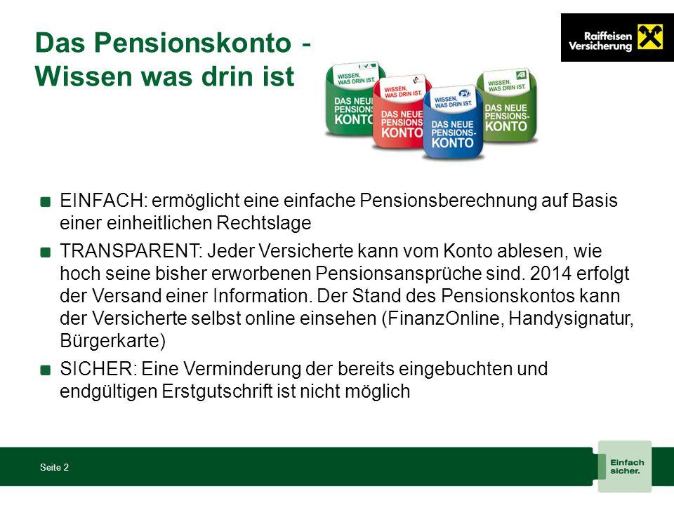Das Pensionskonto – Wissen was drin ist Seite 2 EINFACH: ermöglicht eine einfache Pensionsberechnung auf Basis einer einheitlichen Rechtslage TRANSPAR