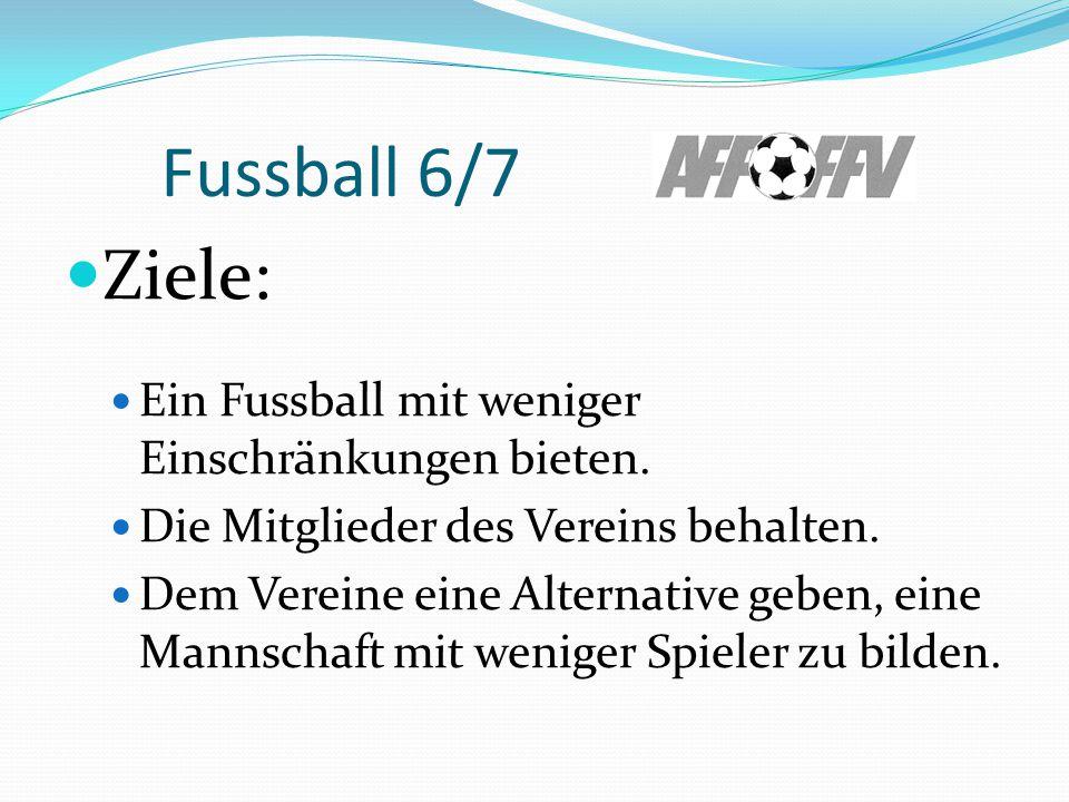 Fussball 6/7 Ziele: Ein Fussball mit weniger Einschränkungen bieten.