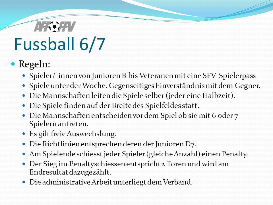 Fussball 6/7 Regeln: Spieler/-innen von Junioren B bis Veteranen mit eine SFV-Spielerpass Spiele unter der Woche.