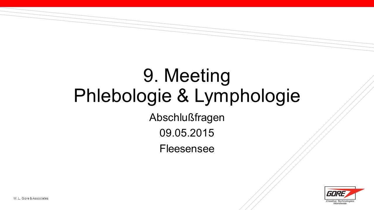 W. L. Gore & Associates 9. Meeting Phlebologie & Lymphologie Abschlußfragen 09.05.2015 Fleesensee