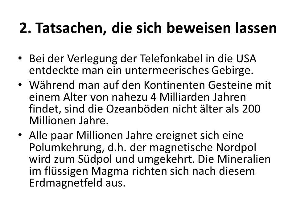 2. Tatsachen, die sich beweisen lassen Bei der Verlegung der Telefonkabel in die USA entdeckte man ein untermeerisches Gebirge. Während man auf den Ko