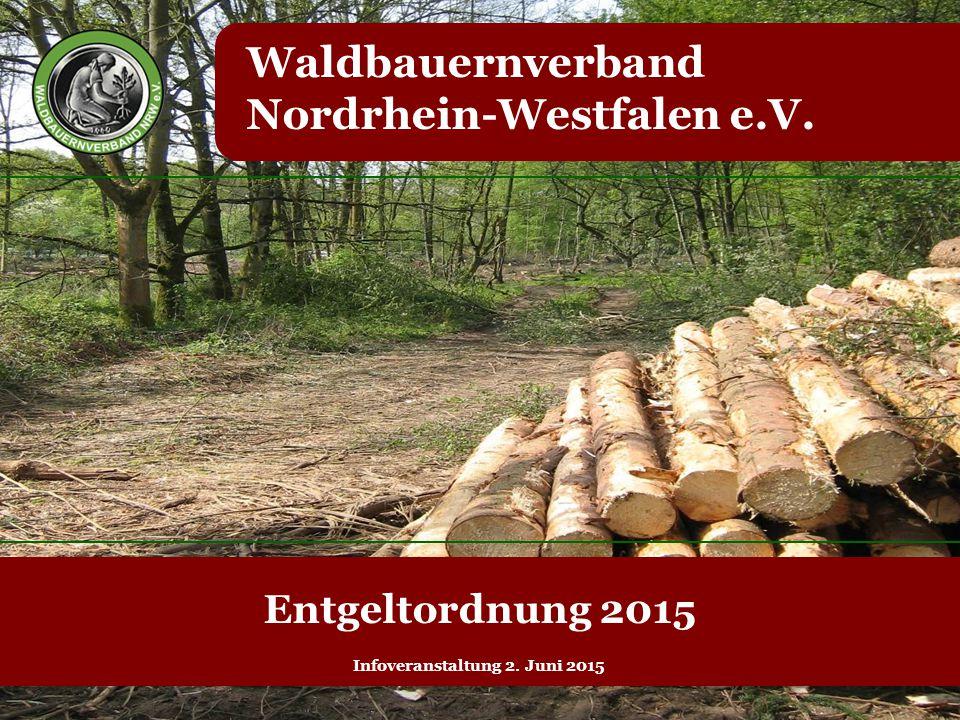 Waldbauernverband Nordrhein-Westfalen e.V. Entgeltordnung 2015 Infoveranstaltung 2. Juni 2015