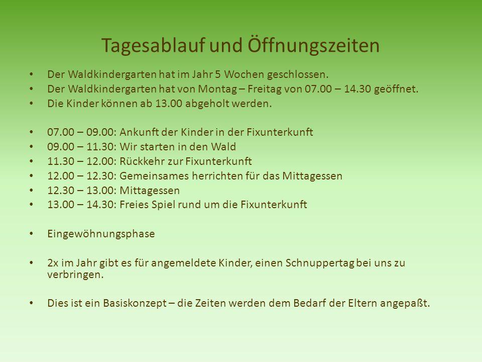 Tagesablauf und Öffnungszeiten Der Waldkindergarten hat im Jahr 5 Wochen geschlossen. Der Waldkindergarten hat von Montag – Freitag von 07.00 – 14.30