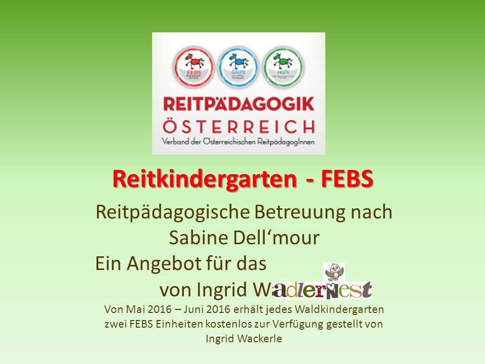 Reitkindergarten - FEBS Reitpädagogische Betreuung nach Sabine Dell'mour Ein Angebot für das von Ingrid Wackerle Von Mai 2016 – Juni 2016 erhält jedes