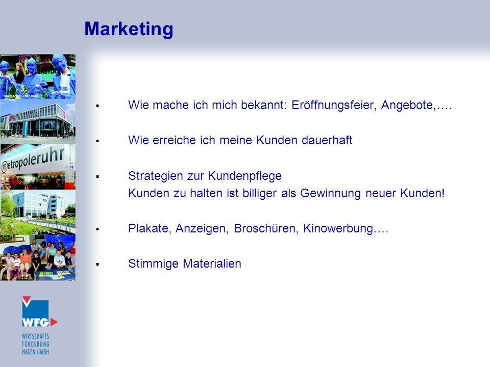 Marketing  Wie mache ich mich bekannt: Eröffnungsfeier, Angebote,….  Wie erreiche ich meine Kunden dauerhaft  Strategien zur Kundenpflege Kunden zu