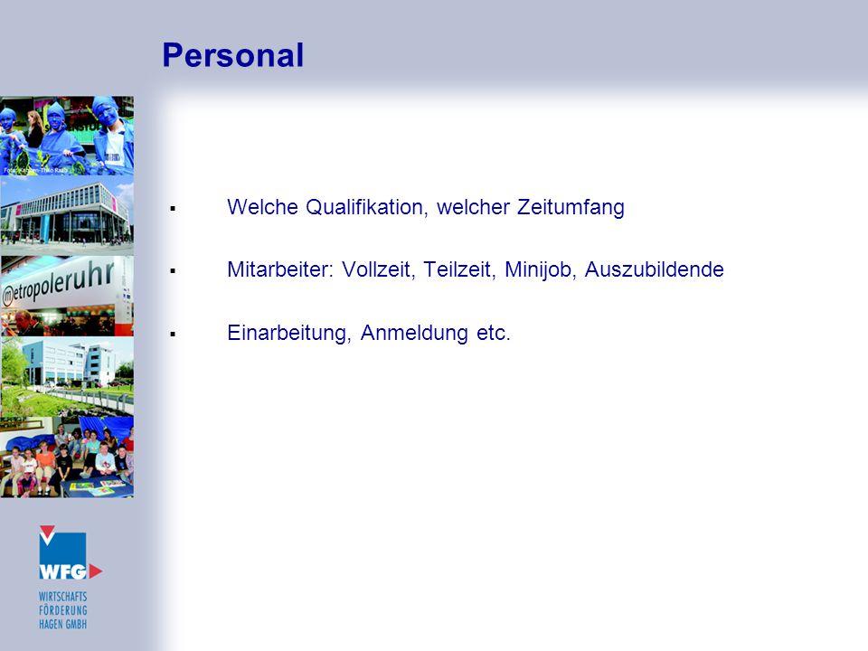 Personal  Welche Qualifikation, welcher Zeitumfang  Mitarbeiter: Vollzeit, Teilzeit, Minijob, Auszubildende  Einarbeitung, Anmeldung etc.