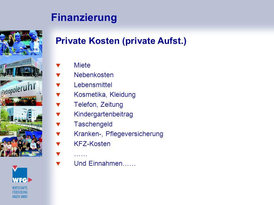 Finanzierung Private Kosten (private Aufst.)  Miete  Nebenkosten  Lebensmittel  Kosmetika, Kleidung  Telefon, Zeitung  Kindergartenbeitrag  Tas