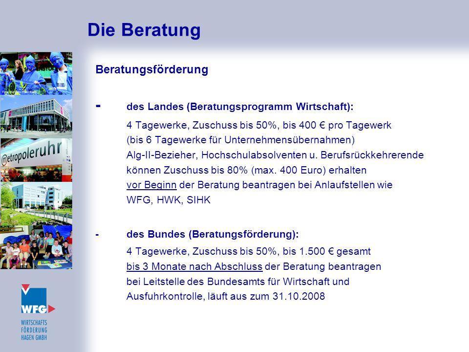 Die Beratung Beratungsförderung - des Landes (Beratungsprogramm Wirtschaft): 4 Tagewerke, Zuschuss bis 50%, bis 400 € pro Tagewerk (bis 6 Tagewerke fü