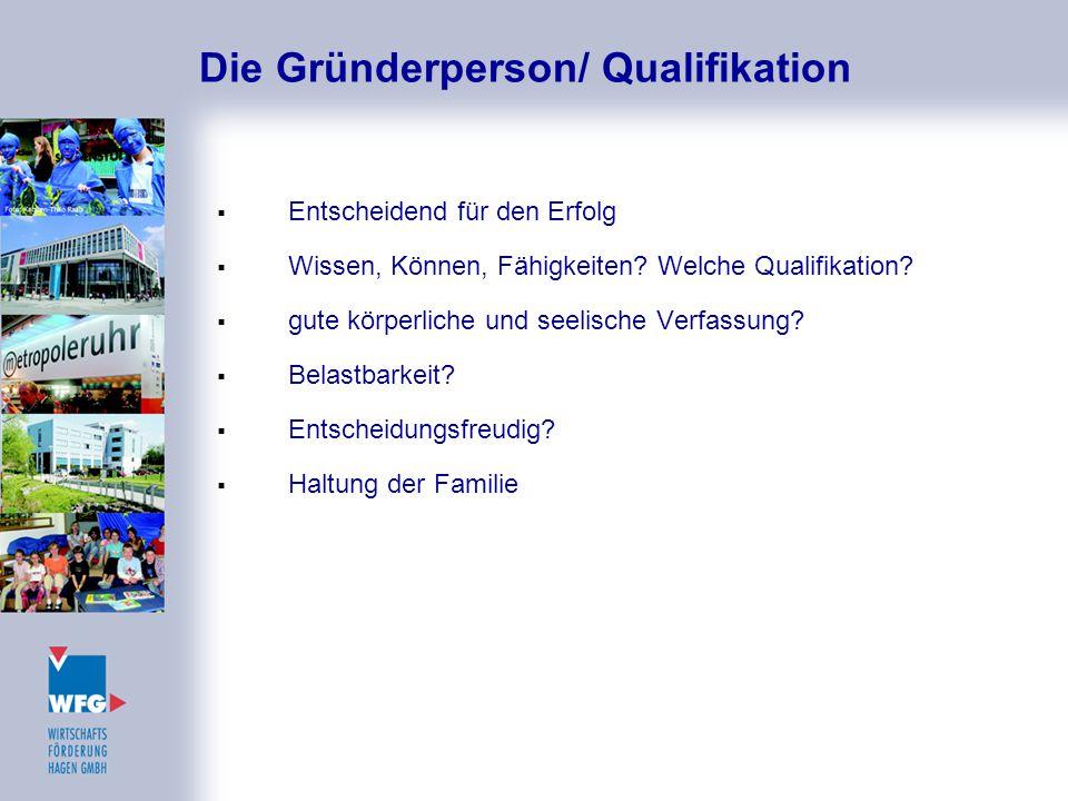 Die Gründerperson/ Qualifikation  Entscheidend für den Erfolg  Wissen, Können, Fähigkeiten? Welche Qualifikation?  gute körperliche und seelische V
