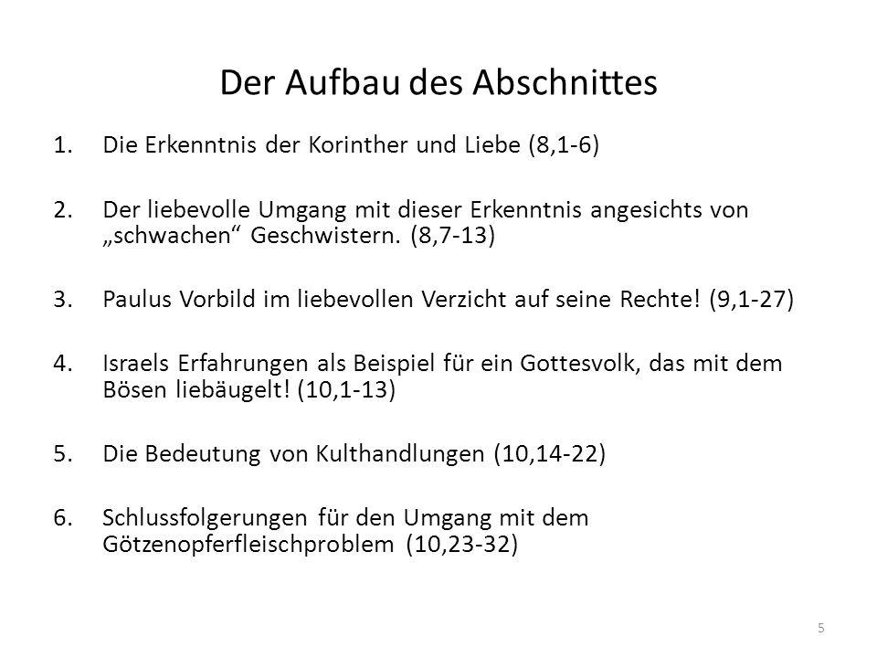 """Der Aufbau des Abschnittes 1.Die Erkenntnis der Korinther und Liebe (8,1-6) 2.Der liebevolle Umgang mit dieser Erkenntnis angesichts von """"schwachen Geschwistern."""