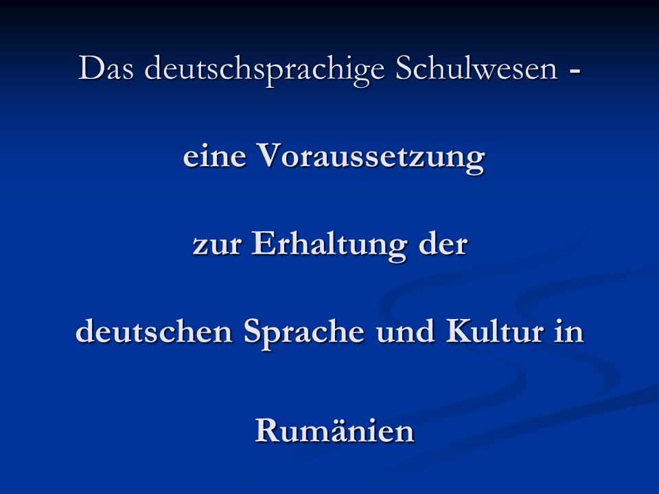 Das deutschsprachige Schulwesen - eine Voraussetzung zur Erhaltung der deutschen Sprache und Kultur in Rumänien