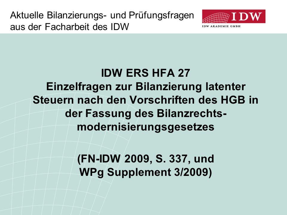 Aktuelle Bilanzierungs- und Prüfungsfragen aus der Facharbeit des IDW IDW ERS HFA 27 Einzelfragen zur Bilanzierung latenter Steuern nach den Vorschrif