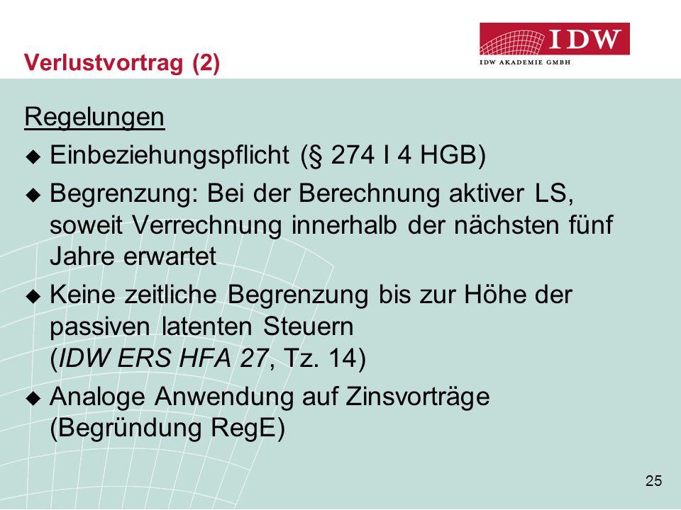 25 Verlustvortrag (2) Regelungen  Einbeziehungspflicht (§ 274 I 4 HGB)  Begrenzung: Bei der Berechnung aktiver LS, soweit Verrechnung innerhalb der