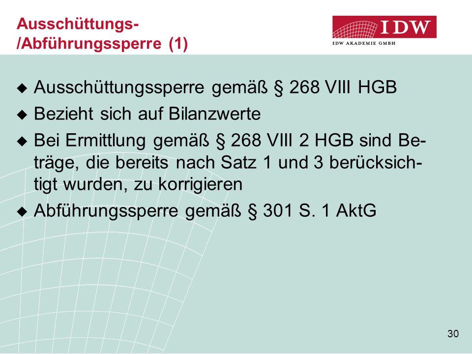 30 Ausschüttungs- /Abführungssperre (1)  Ausschüttungssperre gemäß § 268 VIII HGB  Bezieht sich auf Bilanzwerte  Bei Ermittlung gemäß § 268 VIII 2