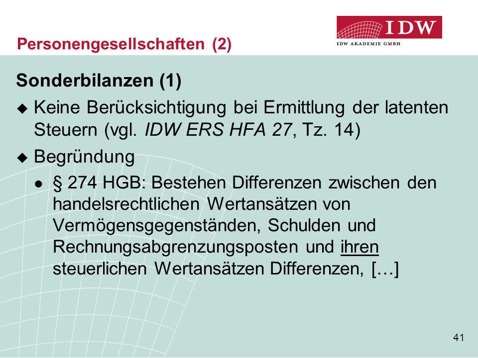 41 Personengesellschaften (2) Sonderbilanzen (1)  Keine Berücksichtigung bei Ermittlung der latenten Steuern (vgl. IDW ERS HFA 27, Tz. 14)  Begründu