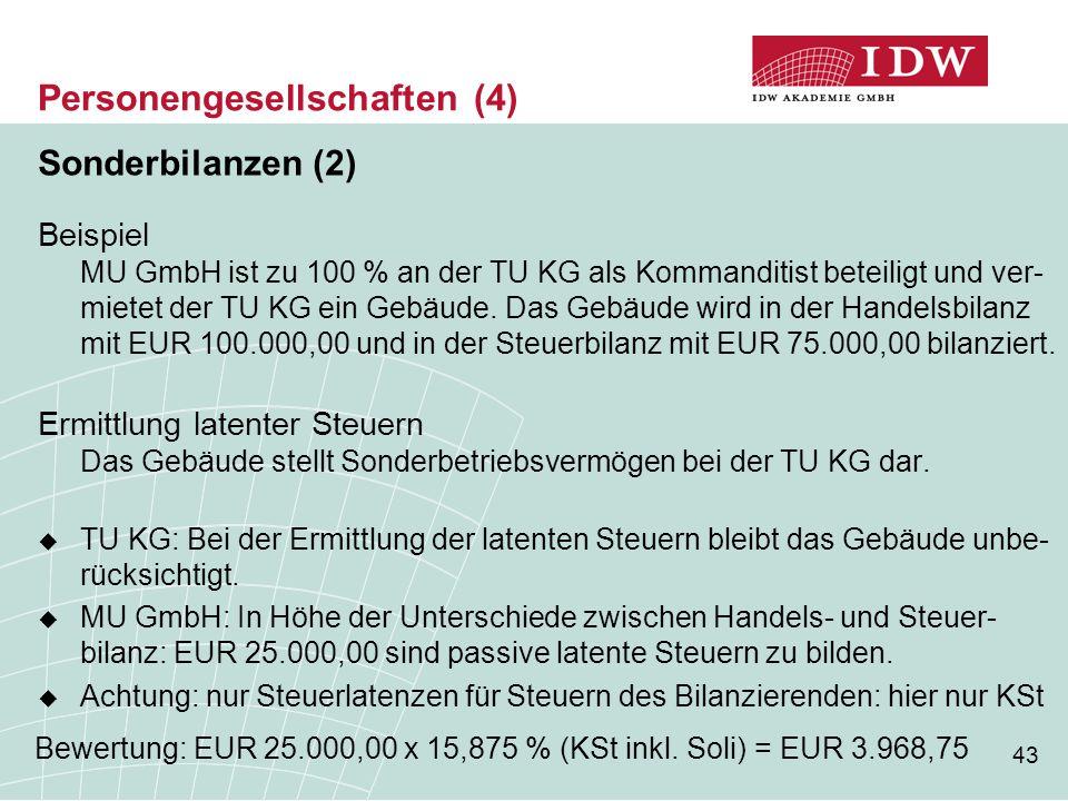 43 Personengesellschaften (4) Sonderbilanzen (2) Beispiel MU GmbH ist zu 100 % an der TU KG als Kommanditist beteiligt und ver- mietet der TU KG ein G