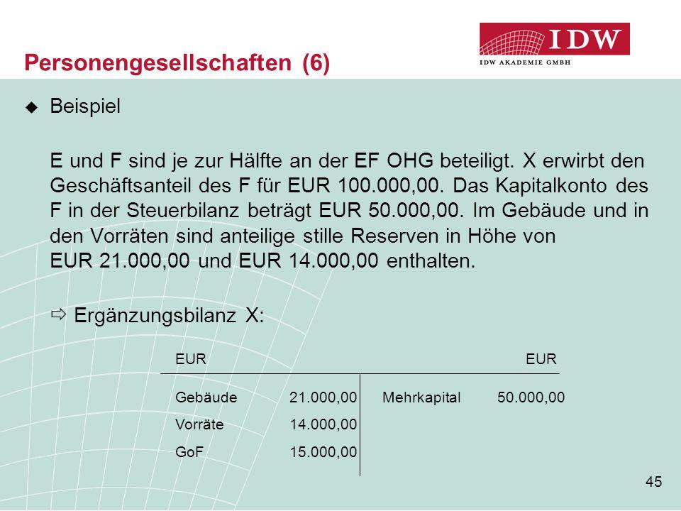 45 Personengesellschaften (6)  Beispiel E und F sind je zur Hälfte an der EF OHG beteiligt. X erwirbt den Geschäftsanteil des F für EUR 100.000,00. D