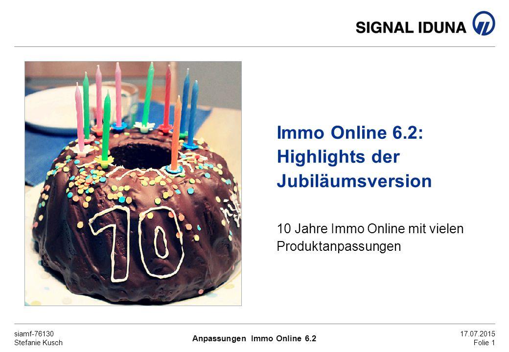 siamf-76130 Stefanie Kusch 17.07.2015 Folie 1 Immo Online 6.2: Highlights der Jubiläumsversion 10 Jahre Immo Online mit vielen Produktanpassungen Anpassungen Immo Online 6.2