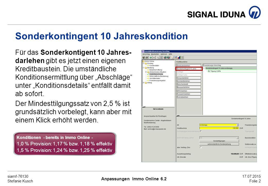 siamf-76130 Stefanie Kusch 17.07.2015 Folie 2 Sonderkontingent 10 Jahreskondition Für das Sonderkontigent 10 Jahres- darlehen gibt es jetzt einen eigenen Kreditbaustein.