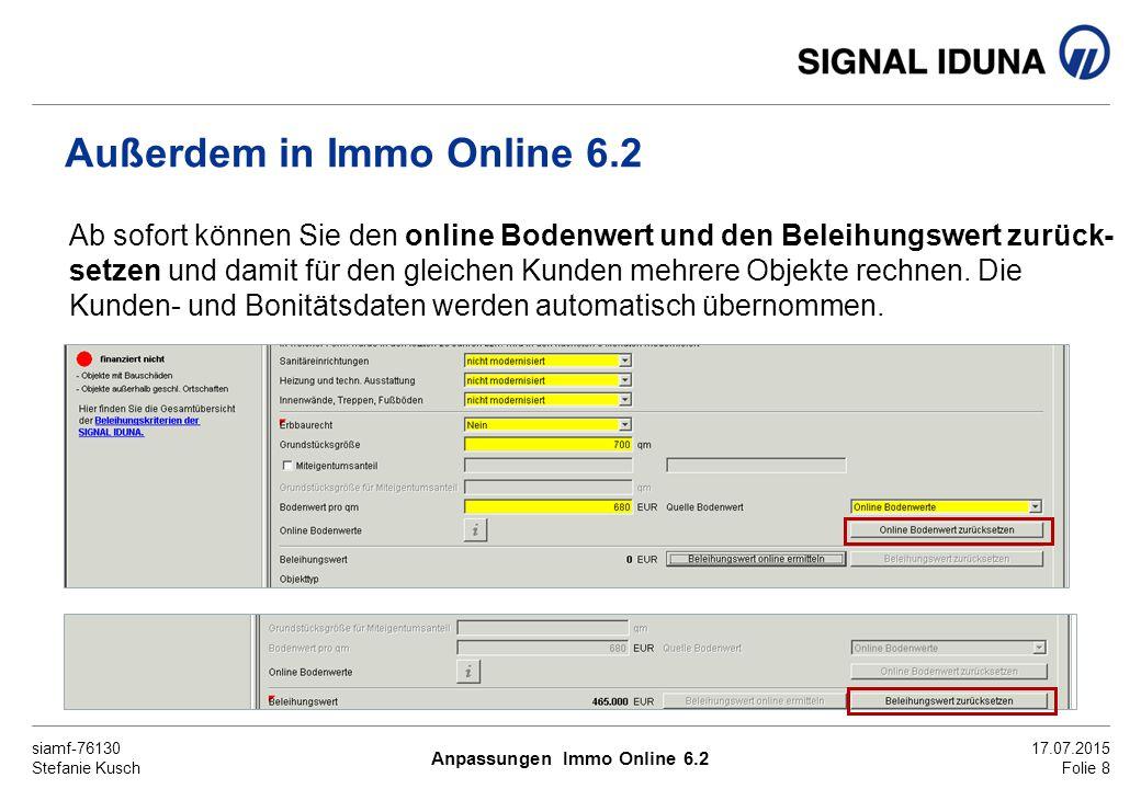 siamf-76130 Stefanie Kusch 17.07.2015 Folie 8 Außerdem in Immo Online 6.2 Ab sofort können Sie den online Bodenwert und den Beleihungswert zurück- setzen und damit für den gleichen Kunden mehrere Objekte rechnen.