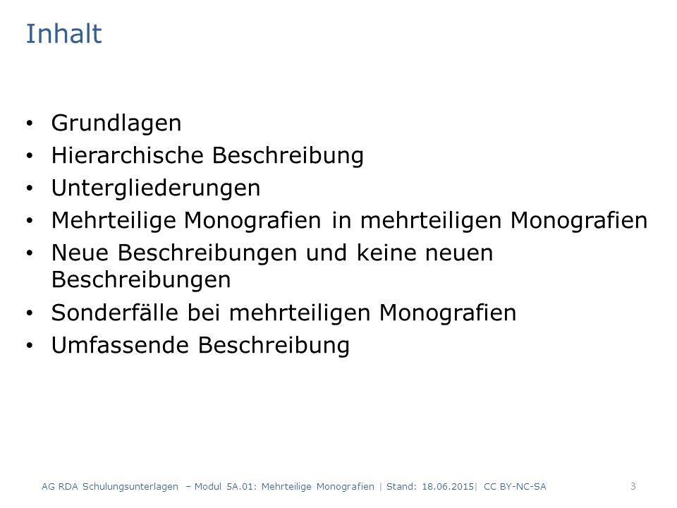 Grundlagen Modul 5A 4 AG RDA Schulungsunterlagen – Modul 5A.01: Mehrteilige Monografien   Stand: 18.06.2015  CC BY-NC-SA