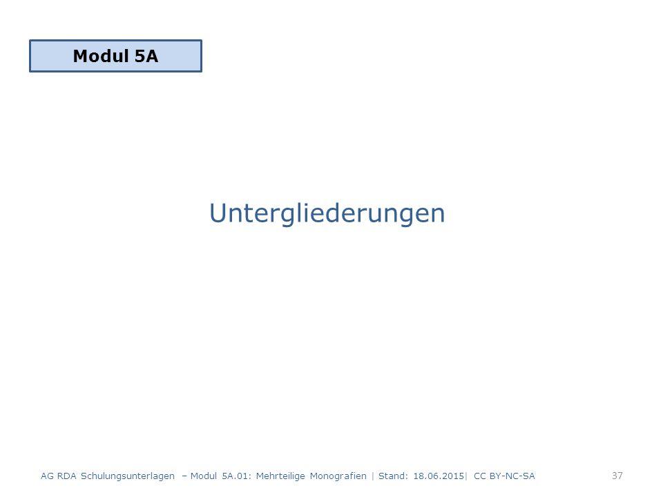 Untergliederungen Modul 5A 37 AG RDA Schulungsunterlagen – Modul 5A.01: Mehrteilige Monografien | Stand: 18.06.2015| CC BY-NC-SA