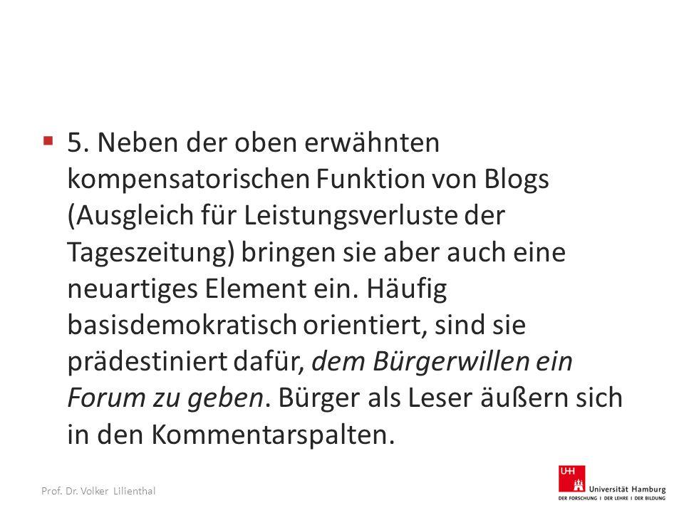 5. Neben der oben erwähnten kompensatorischen Funktion von Blogs (Ausgleich für Leistungsverluste der Tageszeitung) bringen sie aber auch eine neuar