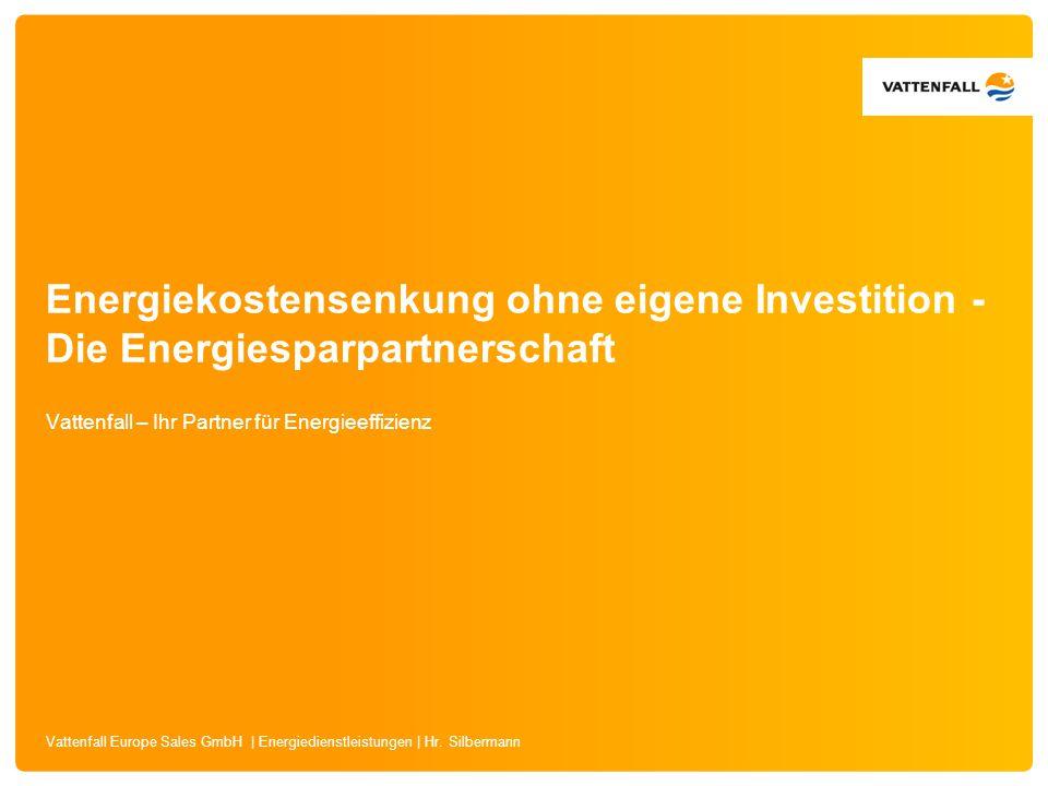 Vattenfall Europe Sales GmbH | Energiedienstleistungen | Hr. Silbermann Energiekostensenkung ohne eigene Investition - Die Energiesparpartnerschaft Va