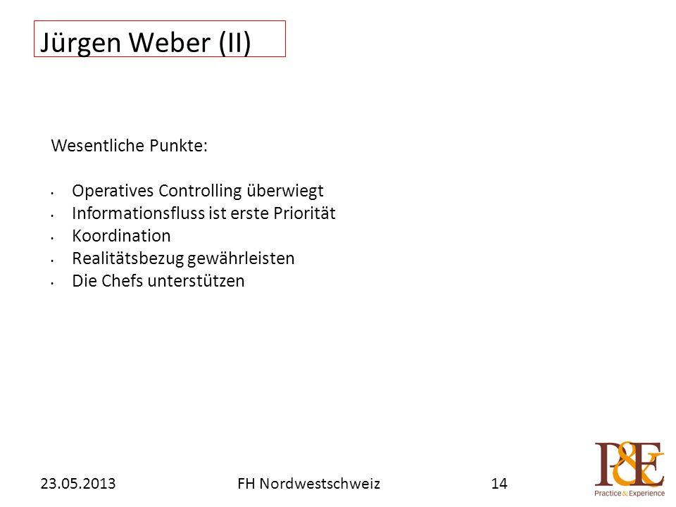 Jürgen Weber (II) 23.05.2013FH Nordwestschweiz14 Wesentliche Punkte: Operatives Controlling überwiegt Informationsfluss ist erste Priorität Koordinati