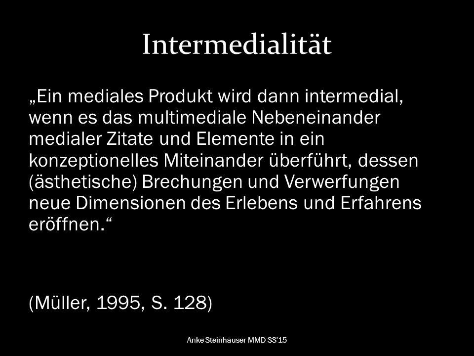 """Intermedialität """"Ein mediales Produkt wird dann intermedial, wenn es das multimediale Nebeneinander medialer Zitate und Elemente in ein konzeptionelles Miteinander überführt, dessen (ästhetische) Brechungen und Verwerfungen neue Dimensionen des Erlebens und Erfahrens eröffnen. (Müller, 1995, S."""