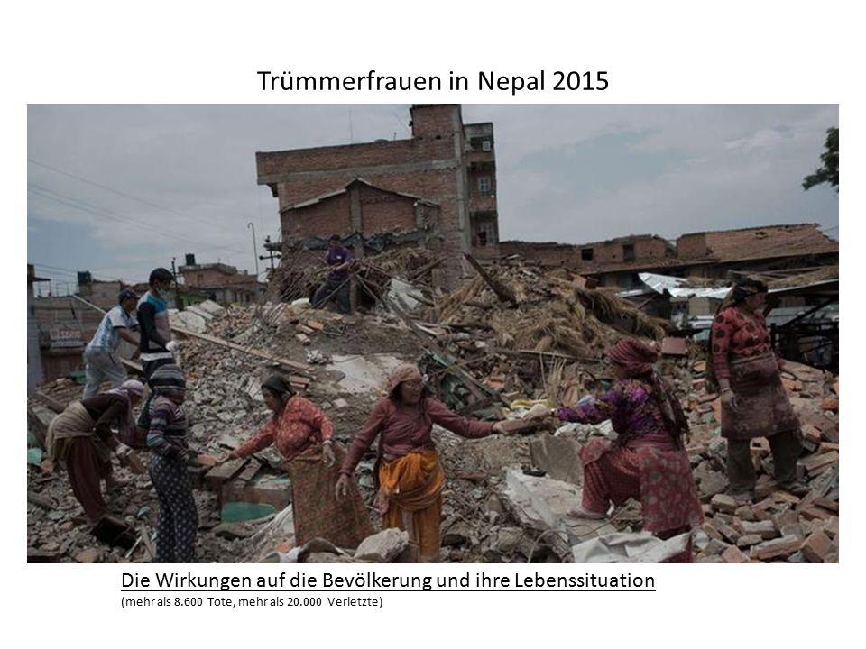 Trümmerfrauen in Nepal 2015 Die Wirkungen auf die Bevölkerung und ihre Lebenssituation (mehr als 8.600 Tote, mehr als 20.000 Verletzte)