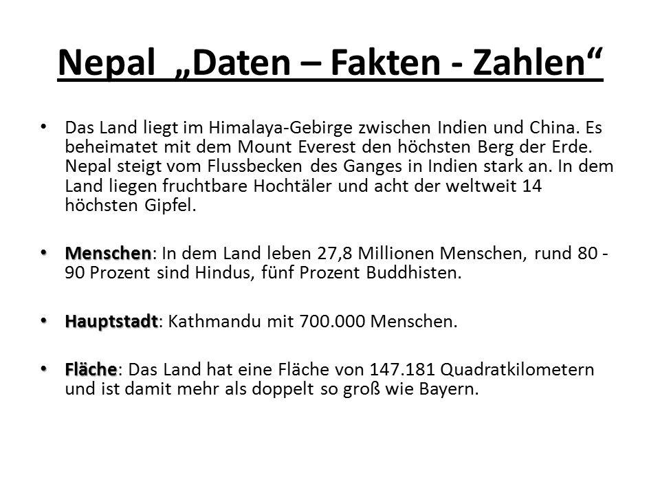 """Nepal """"Daten – Fakten - Zahlen"""" Das Land liegt im Himalaya-Gebirge zwischen Indien und China. Es beheimatet mit dem Mount Everest den höchsten Berg de"""
