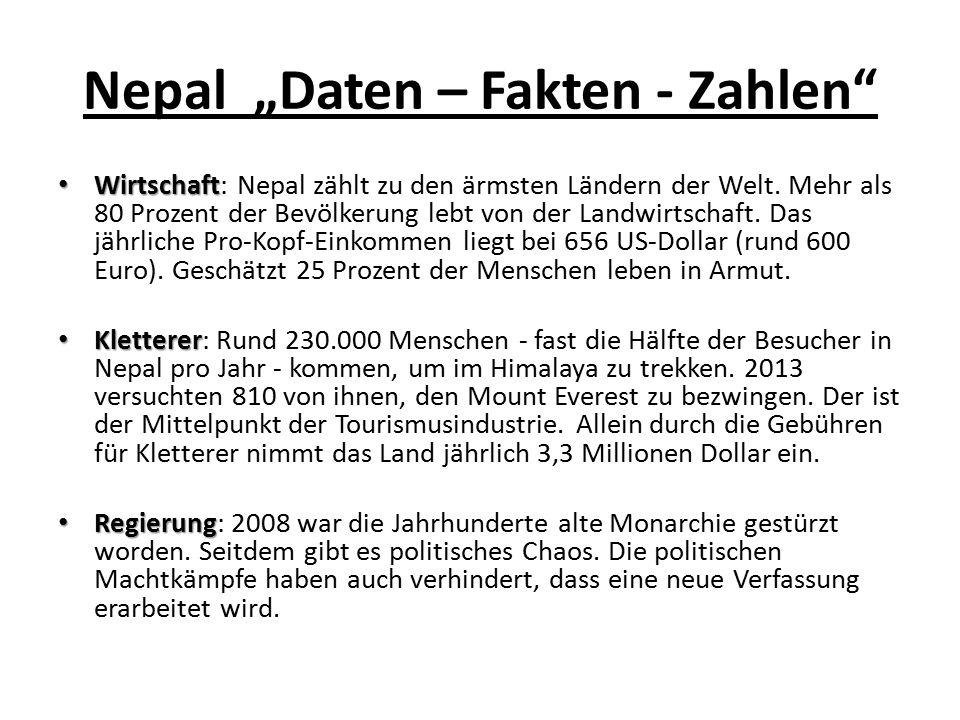 """Nepal """"Daten – Fakten - Zahlen"""" Wirtschaft Wirtschaft: Nepal zählt zu den ärmsten Ländern der Welt. Mehr als 80 Prozent der Bevölkerung lebt von der L"""