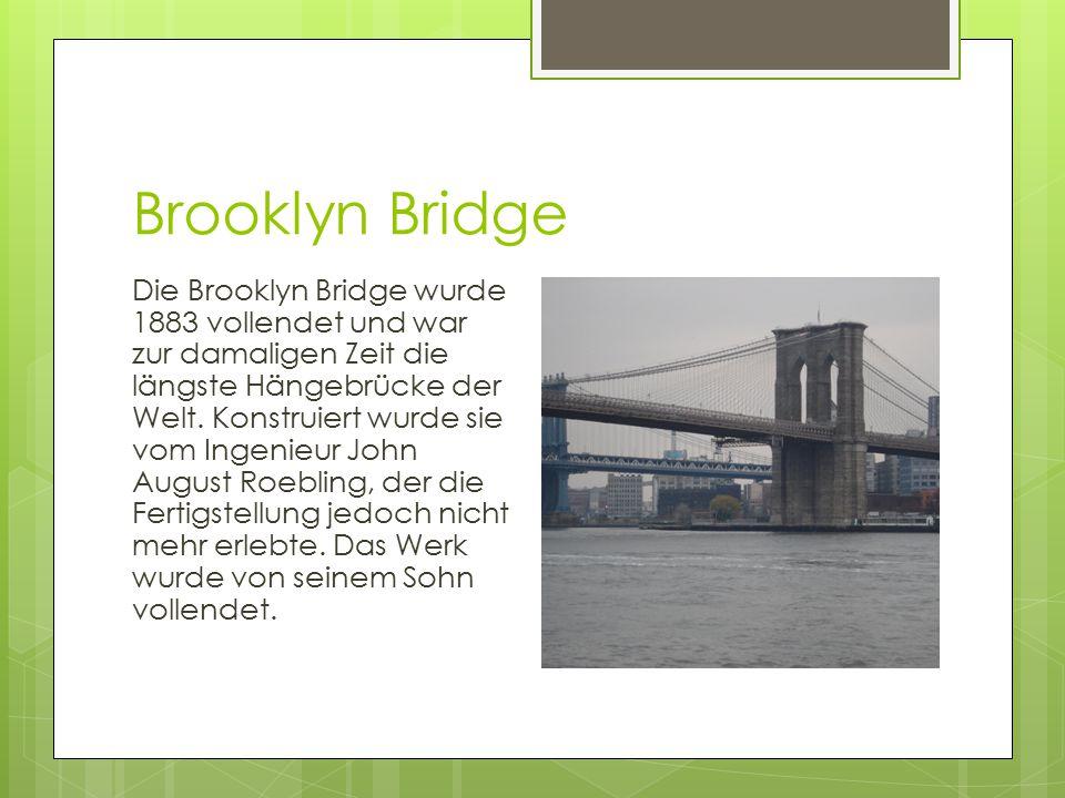 Brooklyn Bridge Die Brooklyn Bridge wurde 1883 vollendet und war zur damaligen Zeit die längste Hängebrücke der Welt. Konstruiert wurde sie vom Ingeni