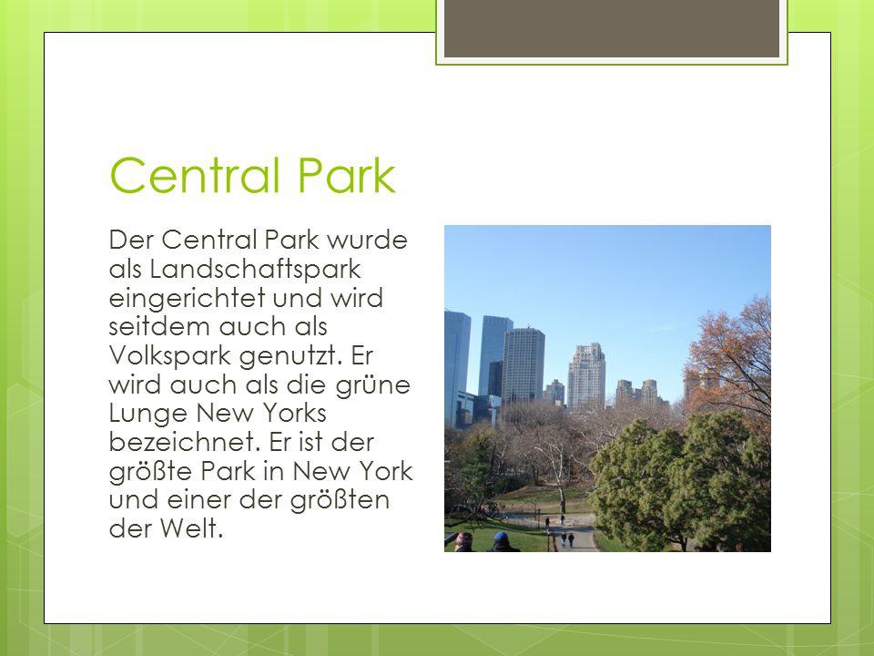 Central Park Der Central Park wurde als Landschaftspark eingerichtet und wird seitdem auch als Volkspark genutzt. Er wird auch als die grüne Lunge New