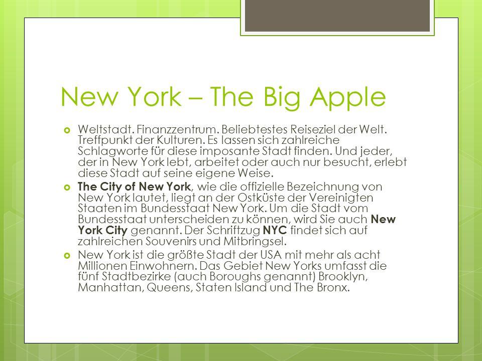 New York – The Big Apple  Weltstadt. Finanzzentrum. Beliebtestes Reiseziel der Welt. Treffpunkt der Kulturen. Es lassen sich zahlreiche Schlagworte f
