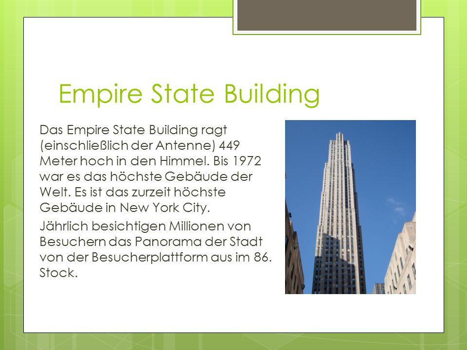Empire State Building Das Empire State Building ragt (einschließlich der Antenne) 449 Meter hoch in den Himmel. Bis 1972 war es das höchste Gebäude de