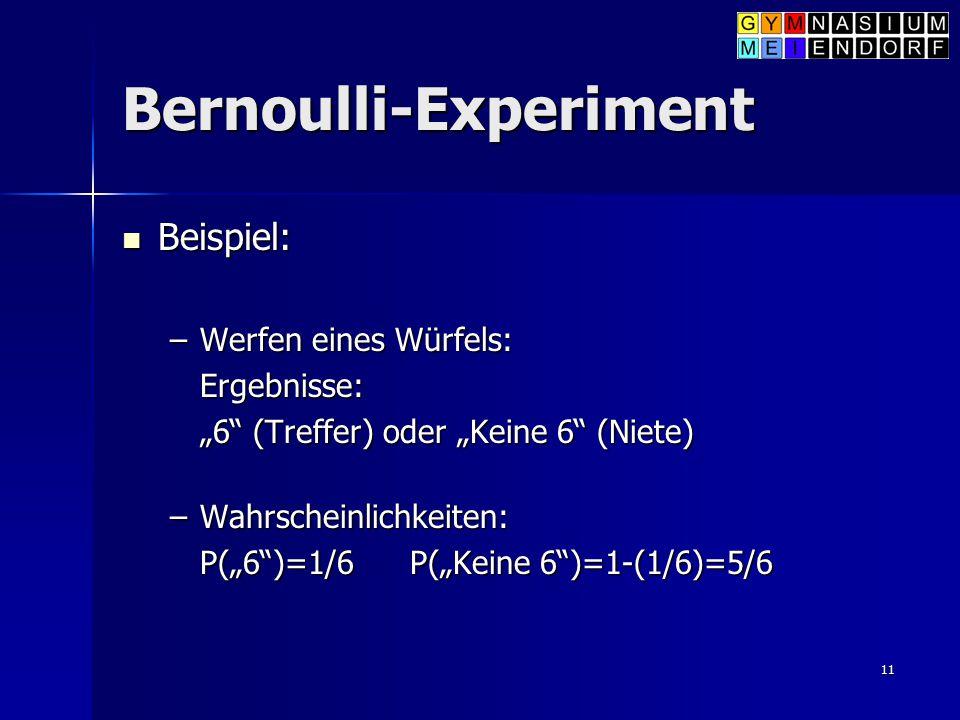 """11 Bernoulli-Experiment Beispiel: Beispiel: –Werfen eines Würfels: Ergebnisse: """"6"""" (Treffer) oder """"Keine 6"""" (Niete) –Wahrscheinlichkeiten: P(""""6"""")=1/6P"""
