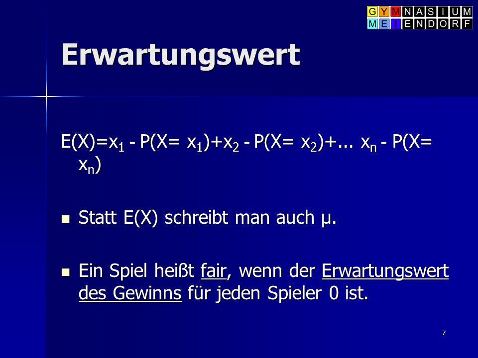 7 Erwartungswert E(X)=x 1 - P(X= x 1 )+x 2 - P(X= x 2 )+... x n - P(X= x n ) Statt E(X) schreibt man auch μ. Statt E(X) schreibt man auch μ. Ein Spiel