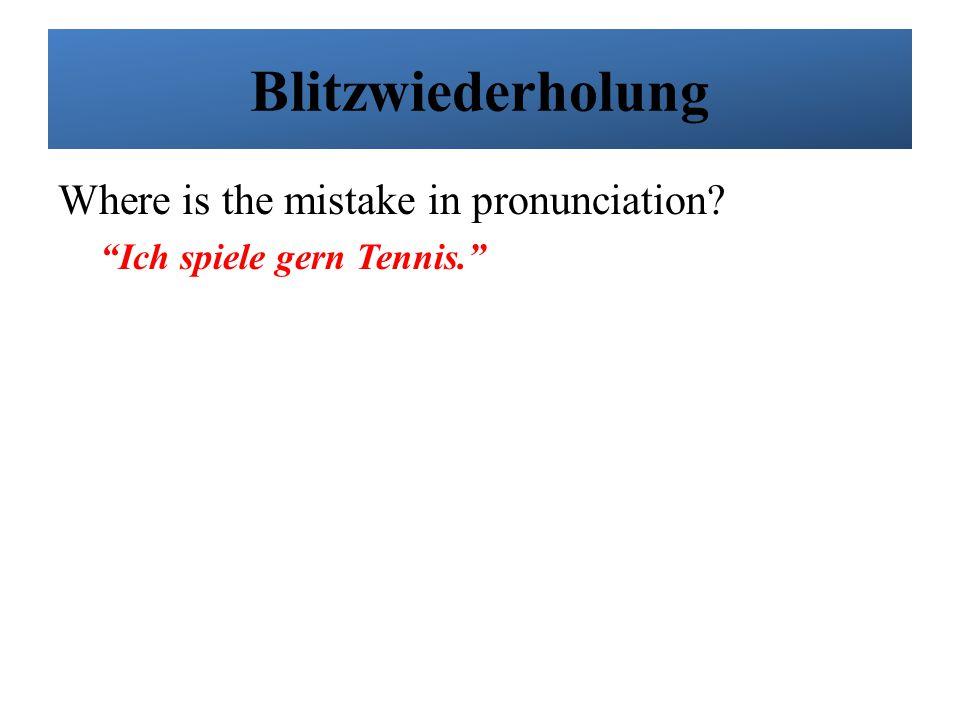 """Blitzwiederholung Where is the mistake in pronunciation? """"Ich spiele gern Tennis."""""""