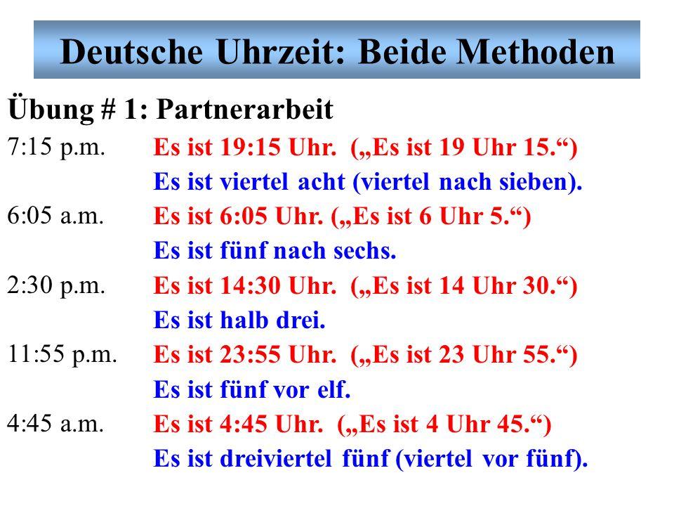 """Deutsche Uhrzeit: Beide Methoden Übung # 1: Partnerarbeit 7:15 p.m. 6:05 a.m. 2:30 p.m. 11:55 p.m. 4:45 a.m. Es ist 19:15 Uhr. (""""Es ist 19 Uhr 15."""") E"""